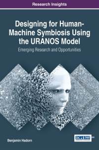 Designing for Human-Machine Symbiosis Using the URANOS Model: Emerging Research and Opportunities